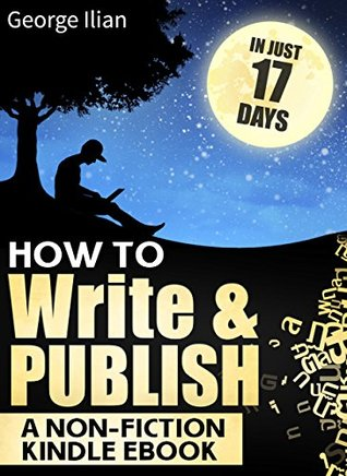 How to Write and Publish a Non-Fiction Kindle eBook in Just 17 Days: