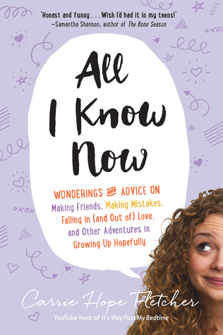 Read All I Know Now Wonderings And Reflections On Growing Up Gracefully By Carrie Hope Fletcher