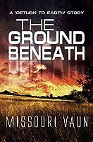 The Ground Beneath (Return to Earth, #2)