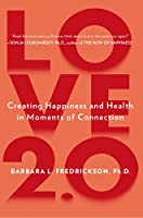 Love 2.0: How Our Supreme Emotion Affects Everything We Feel, Think, Do, and Become