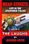 Mean Streets - Life in the Apartheid Police (Book 3) The Laughs (Mean Streets Police Books)