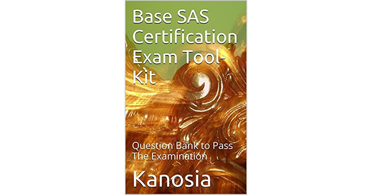Base Sas Certification Exam Tool Kit Question Bank To Pass The