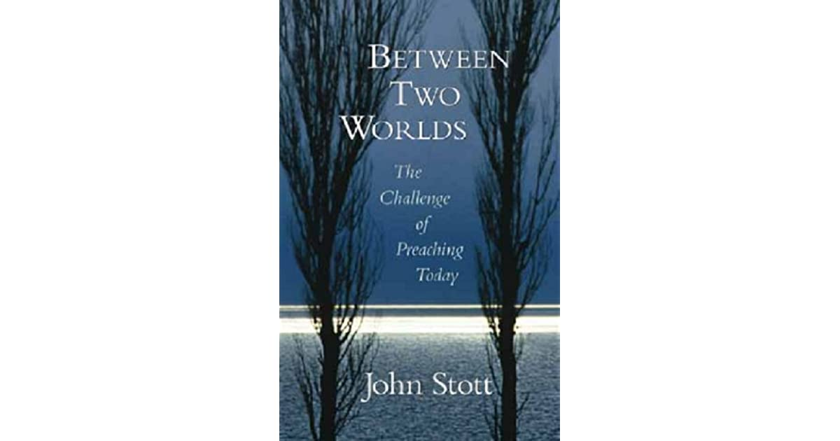 Between Two Worlds: The Challenge of Preaching Today by John