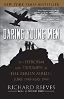 Daring Young Men: The Heroism and Triumph of The Berlin Airlift-June 1948-May 1949