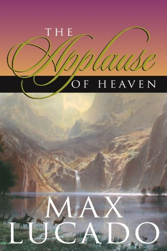 The Applause of Heaven - Max Lucado