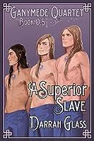 A Superior Slave (Ganymede Quartet, #0.5)