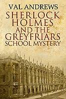 Sherlock Holmes and the Greyfriars School Mystery (The Sherlock Mysteries Book 4)