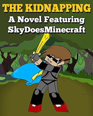 The Kidnapping: A Novel Featuring SkyDoesMinecraft