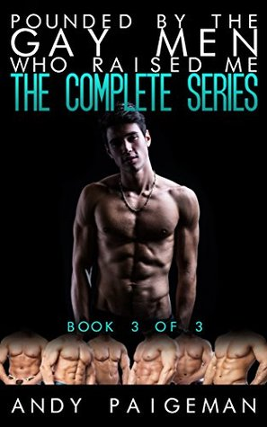 Pounded By The Gay Men Who Raised Me: The Complete Series (Book 3 of 3)