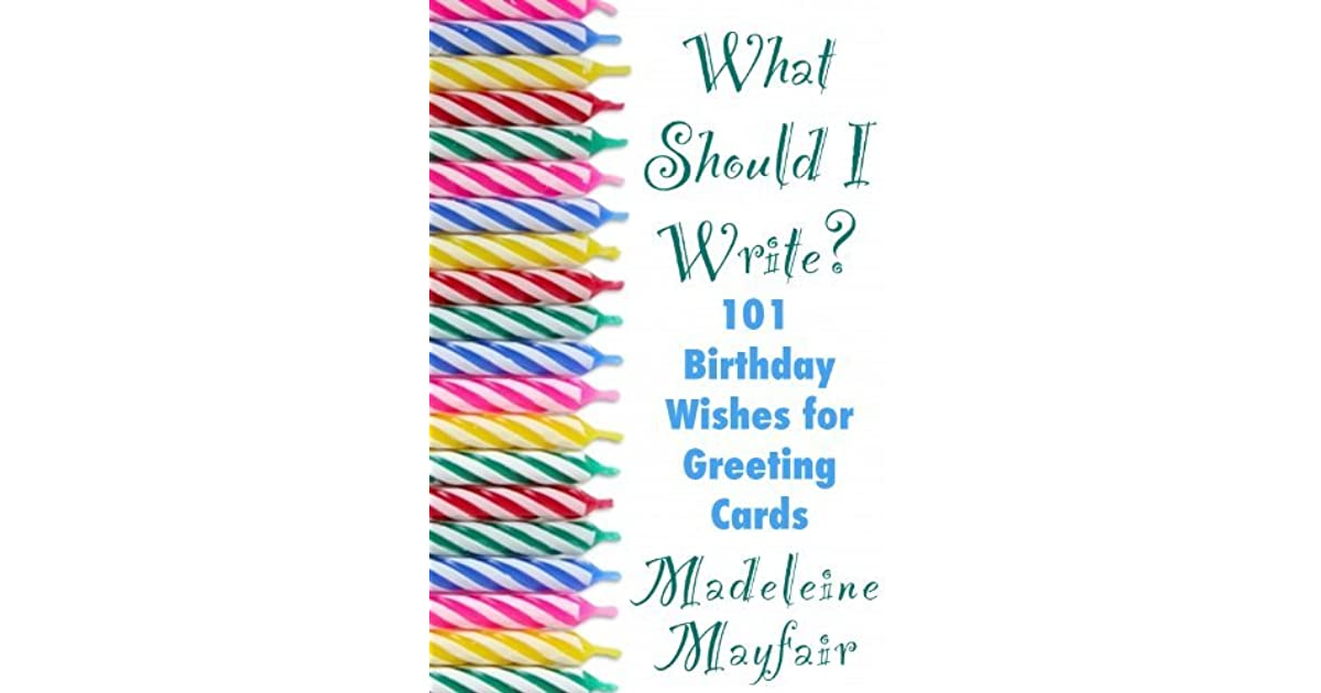 What Should I Write 101 Birthday Wishes For Greeting Cards By Madeleine Mayfair