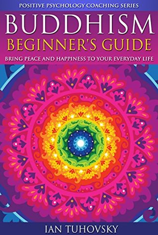 Buddhism: Beginner's Guide: Bring Peace and Happiness to Your Everyday Life