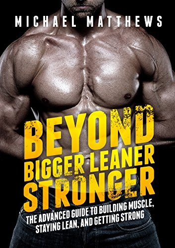 Beyond-Bigger-Leaner-Stronger-The-Advanced-Guide-to-Building-Muscle-Staying-Lean-and-Getting-Strong