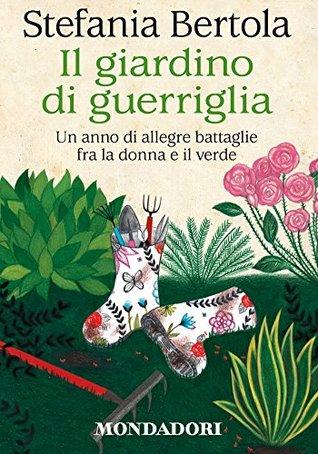 Il giardino di guerriglia by Stefania Bertola