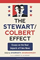 The Stewart / Colbert Effect: Essays on the Real Impacts of Fake News