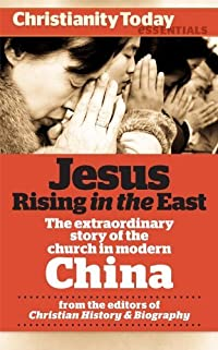 Jesus Rising in the East: The Extraordinary Story of the Church in Modern China (Christianity Today Essentials Book 3)