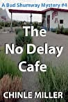The No Delay Cafe (Bud Shumway #4)