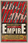 Workshops of Empire: Stegner, Engle, and American Creative Writing during the Cold War