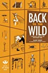 Back to the Wild : A Practical Manual for Uncivilized Times (Process Self-Reliance)