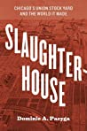 Slaughterhouse by Dominic A. Pacyga