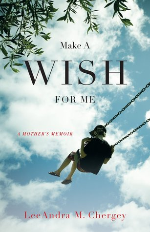 Make a Wish for Me: A Mother's Memoir