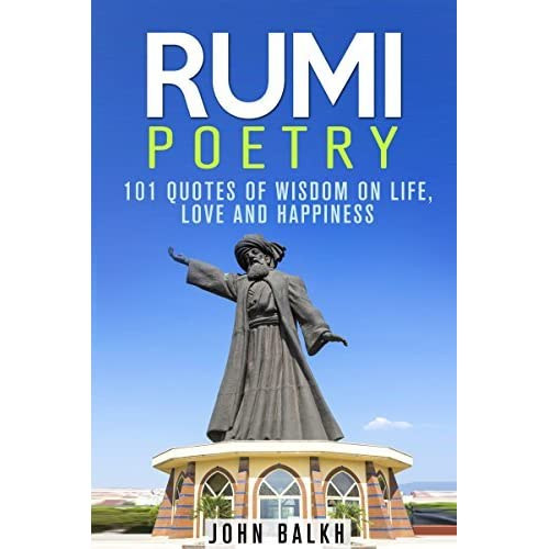 Rumi Poetry 101 Quotes Of Wisdom On Life Love And Happiness By