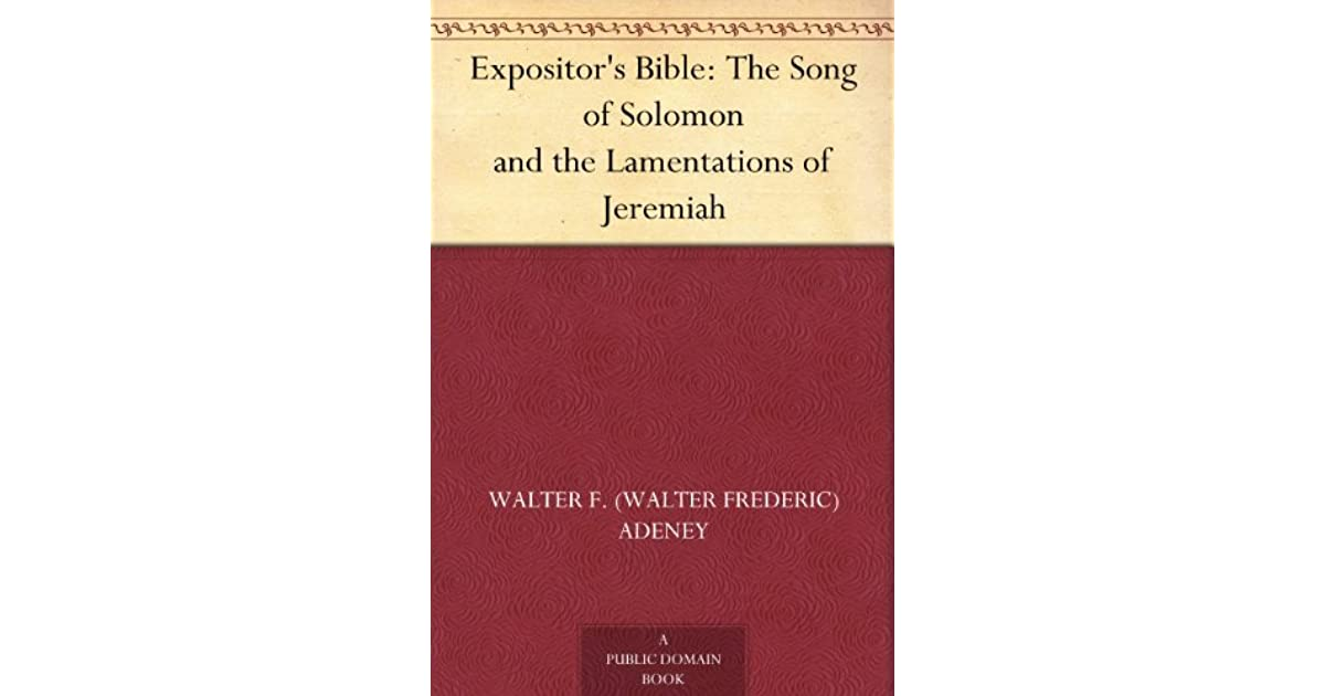 The Expositor's Bible: The Song of Solomon and the Lamentations of Jeremiah