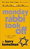 Monday the Rabbi Took Off