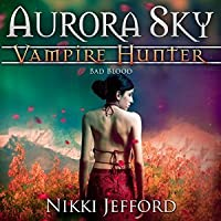 Bad Blood (Aurora Sky: Vampire Hunter, #3)