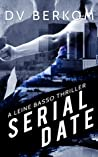Serial Date (Leine Basso Thrillers, #1)