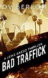 Bad Traffick (Leine Basso Thrillers, #2)