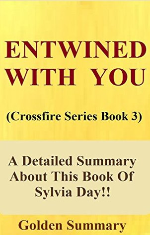 Entwined With You: Crossfire Series Book 3-- A Detailed Summary About This Book Of Sylvia Day!! (BONUS: Analysis And Fun Quizzes To Help You Understand ... Of Sylvia Day! Novel, Paperback, Audiobook)