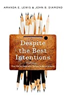 Despite the Best Intentions: How Racial Inequality Thrives in Good Schools; Transgressing Boundaries, Studies in Black Politics and Black Communities