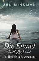 Die Eiland: 'n distopiese jeugroman (Eilandserie Book 1)