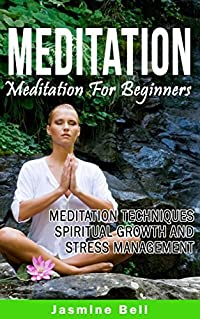 Meditation: Your Guide To Mindfulness - Spiritual Growth, Stress Relief And Happiness (Meditation For Beginners, Meditation Techniques, Spiritual Growth, Stress Management)