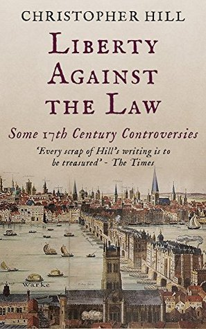 Ebook Liberty Against The Law Some Seventeenth Century Controversies By Christopher Hill
