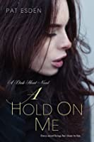 A Hold on Me (The Dark Heart, #1)