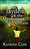 Jayden and the Mysterious Mountain (The Sanctum Series #1)