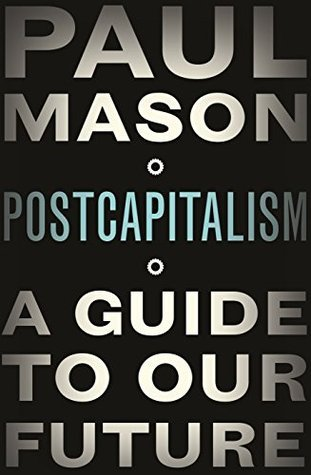 PostCapitalism  A Guide to Our Future - Paul Mason