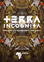 Terra Incognita: New Short Speculative Stories from Africa