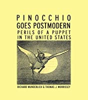 Pinocchio Goes Postmodern: Perils of a Puppet in the United States (Children's Literature and Culture)