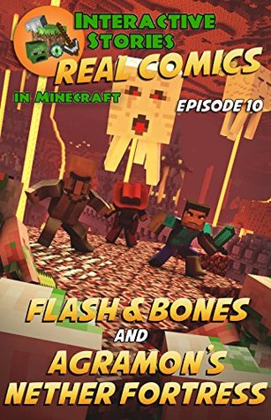 Minecraft Comics: Flash and Bones and Agramon's Nether Fortress: The Ultimate Minecraft Comics Adventure Series (Real Comics in Minecraft - Flash and Bones Book 10)