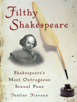 Filthy Shakespeare: Shakespeare's Most Outrageous Sexual