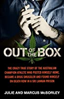 Out of the Box: The crazy true story of the Australian champion athlete who posted himself home, became a drug smuggler and found himself on death row in a Sri Lankan prison