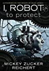 To Protect (I, Robot: Reichert #1)