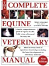 Complete Equine Veterinary Manual: A Comprehensive and Instant Guide to Equine Health
