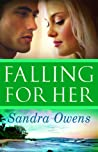 Falling For Her by Sandra Owens