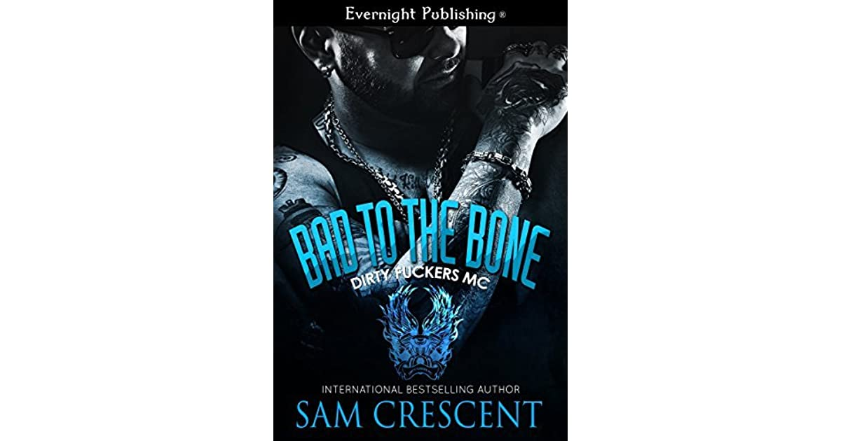 Bad To The Bone  Dirty Fuckers Mc   1  By Sam Crescent