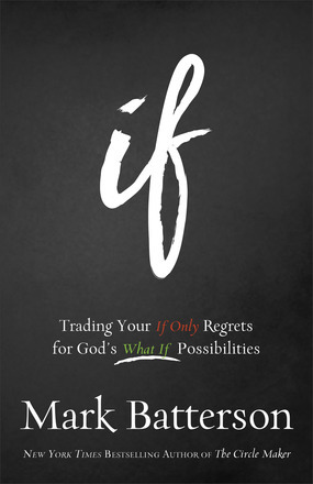 If Trading Your If Only Regrets for God's What If Possibilities