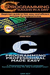 Programming #1:C Programming Success in a Day & C Programming Professional Made Easy
