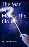The Man Who Makes The Clouds